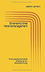 Ehrenamtliches Vereinsmanagement: Eine praxisorientierte Anleitung zur Vereinsführung